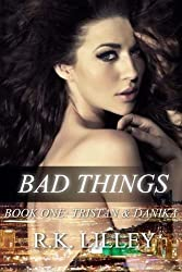 Bad Things (Tristan & Danika #1) (Volume 1) by Lilley, R.K. (2013) Paperback