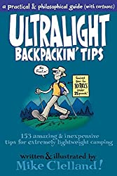 Ultralight Backpackin' Tips: 153 Amazing & Inexpensive Tips For Extremely Lightweight Camping by Mike Clelland (2011-05-03)