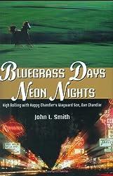 Bluegrass Days, Neon Nights: High Rolling With Happy Chandler's Wayward Son, Dan Chandler by John L. Smith (2010-01-01)