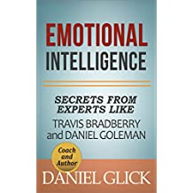 Emotional Intelligence: Secrets From Experts Travis Bradberry and Daniel Goleman (English Edition)