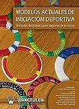 Modelos actuales de iniciación deportiva: Unidades didácticas sobre deportes de invasión