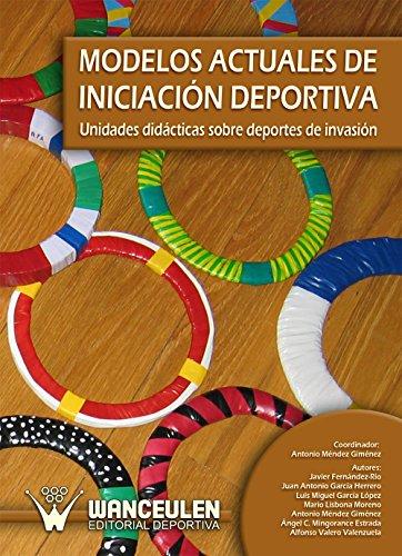 Modelos actuales de iniciación deportiva: Unidades didácticas sobre deportes de invasión por Antonio Méndez Giménez