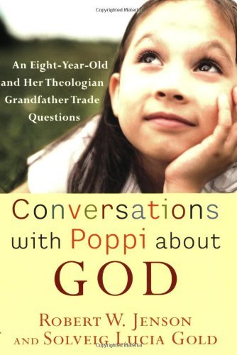Conversations with Poppi About God: An Eight-year-old and Her Theologian Grandfather Trade Questions by Robert W. Jenson (1-Apr-2007) Paperback