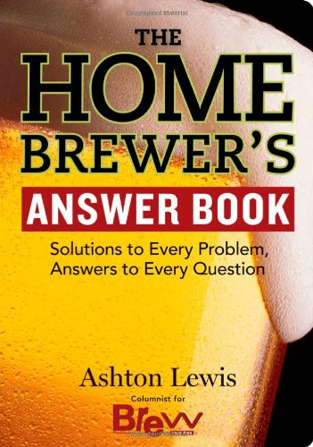 Home Brewers Answer Book: Solutions to Every Problem Answers to Every Question (Answer Book (Storey))