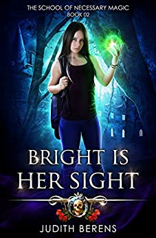 Bright Is Her Sight: An Urban Fantasy Action Adventure (The School Of Necessary Magic Book 2) (English Edition)