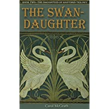 By Carol McGrath The Swan-Daughter (Daughters of Hastings 2) (The Daughters of Hastings Trilogy) [Paperback]