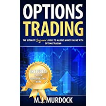 Options Trading: The Ultimate Beginner's Bible To Making Money Online with Options Trading (Trading, Options Trading, Stocks) (English Edition)