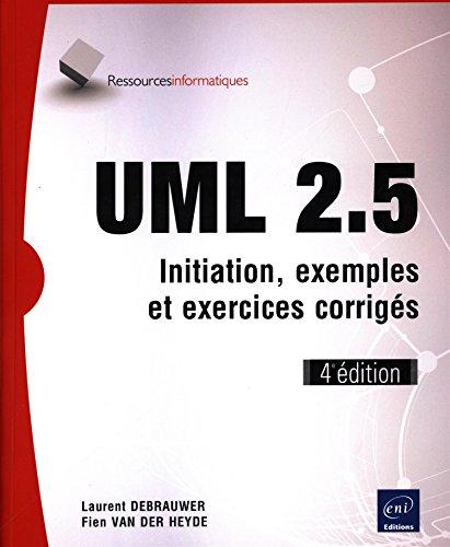UML 2.5 - Initiation, exemples et exercices corrigés (4e édition) par Laurent DEBRAUWER Fien VAN DER HEYDE