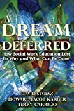 A Dream Deferred: How Social Work Education Lost Its Way and What Can Be Done by David Stoesz (2010-02-01)