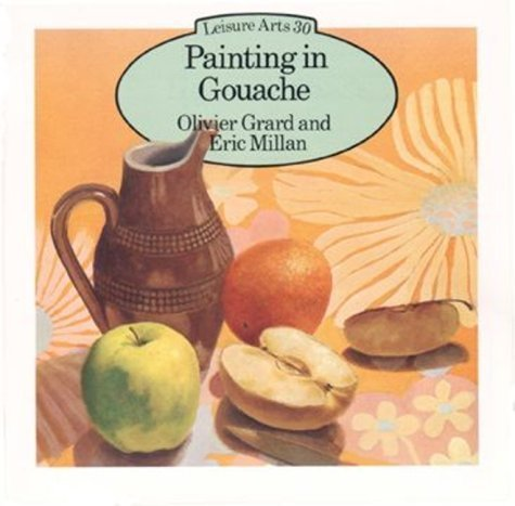 Painting with Gouache (Leisure Arts) by Grard, Oliver, Millan, Eric (1988) Mass Market Paperback