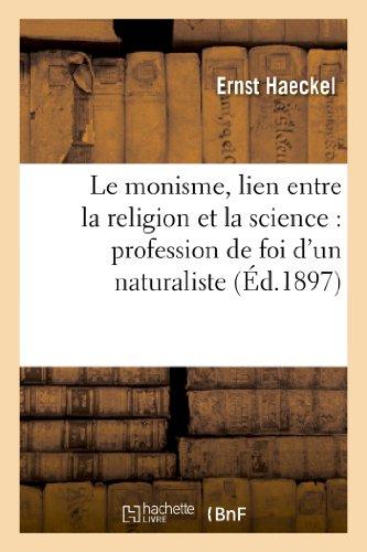 Le monisme, lien entre la religion et la science : profession de foi d'un naturaliste
