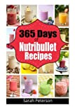 365 Days of Nutribullet Recipes: 365 Days of Weight Nutribullet Recipes for Rapid Weight Loss and Better