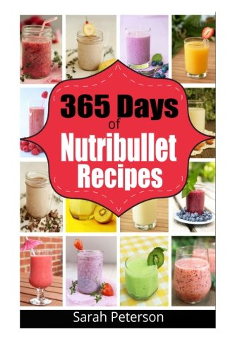 365-days-of-nutribullet-recipes-365-days-of-weight-nutribullet-recipes-for-rapid-weight-loss-and-bet