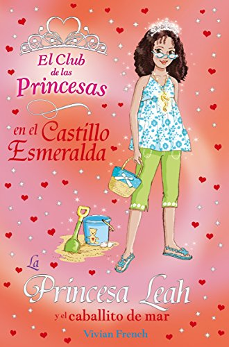 La Princesa Leah y el caballito de mar (Literatura Infantil (6-11 Años) - El Club De Las Princesas) (Spanish Edition)