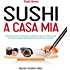 Sushi a casa mia (eNewton Manuali e Guide)