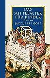 Das Mittelalter für Kinder - Jacques Le Goff