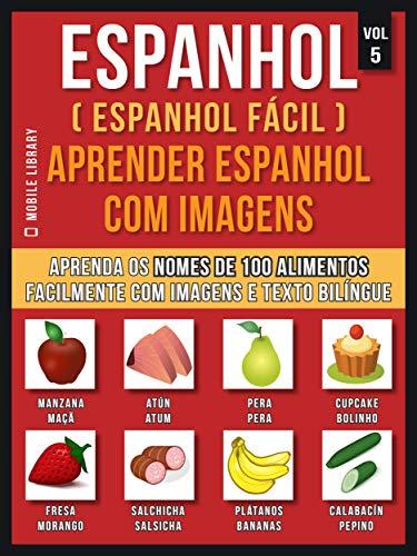 Espanhol ( Espanhol Fácil ) Aprender Espanhol Com Imagens (Vol 5): Aprenda o nome de 100 alimentos facilmente com imagens e texto bilingue (Foreign Language Learning Guides) (Portuguese Edition) por Mobile Library