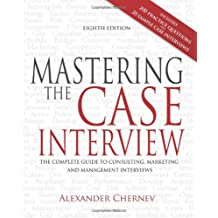 Mastering the Case Interview: The Complete Guide to Consulting, Marketing, and Management Interviews, 8th Edition