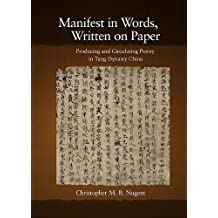 Manifest in Words, Written on Paper: Producing and Circulating Poetry in Tang Dynasty China (Harvard-Yenching Institute Monograph Series, Band 70)