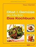 Obst und Gemüse als Medizin - Das Kochbuch