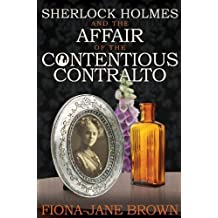 Sherlock Holmes and the Affair of the Contentious Contralto by Fiona-Jane Brown (2014-03-25)