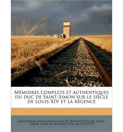 M Moires Complets Et Authentiques Du Duc de Saint-Simon Sur Le Si Cle de Louis XIV Et La R Gence Volume 13 (Paperback)(English / French) - Common