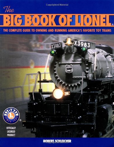 The Big Book of Lionel: The Complete Guide to Owning and Running America's Favorite Toy Trains (Modell Train Lionel)
