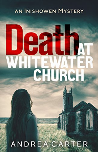 Death at Whitewater Church: An Inishowen Mystery (Inishowen Mysteries Book 1) by [Carter, Andrea]