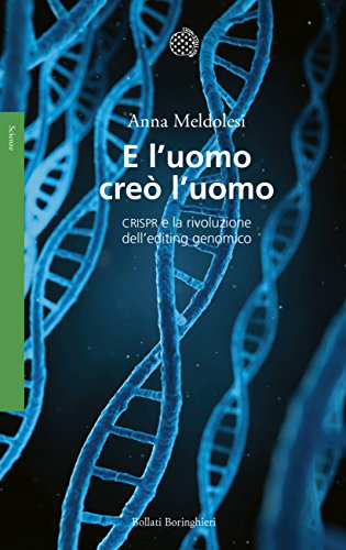 E l'uomo creò l'uomo: CRISPR e la rivoluzione del...
