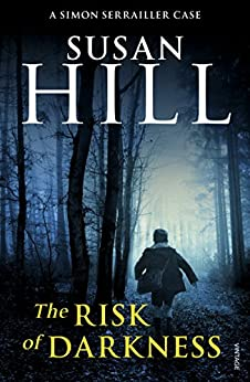 The Risk of Darkness: Simon Serrailler Book 3 by [Hill, Susan]