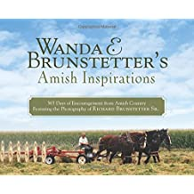 Wanda E. Brunstetter's Amish Inspirations: 365 Days of Encouragement from Amish Country Featuring the Photography of Richard Brunstetter Sr