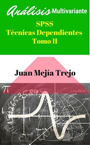 SPSS Multivariate Analysis. Dependent Techniques. (Análisis Multivariante SPSS. Técnicas Dependientes): Volume II. (Tomo II) por Juan Mejía-Trejo