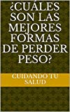 ¿Cuáles son las mejores formas de perder peso? (Spanish Edition)