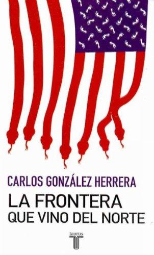 La frontera que vino del norte/ The Border that Came from The North por Carlos Gonzalez Herrera