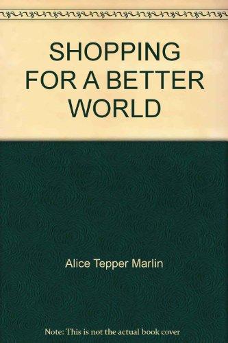 SHOPPING FOR A BETTER WORLD par Alice Tepper Marlin