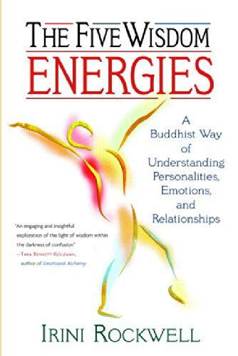 The Five Wisdom Energies: A Buddhust Way of Understanding Personalities, Emotions, and Relationships: A Buddhist Way of Understanding Personalities, Emotions and Relationships