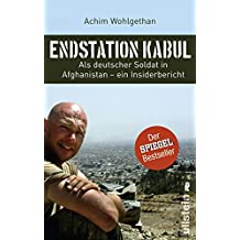 Endstation Kabul: Als deutscher Soldat in Afghanistan - ein Insiderbericht