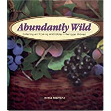 Abundantly Wild: Collecting and Cooking Wild Edibles in the Upper Midwest by Teresa Marrone (2004-08-19)