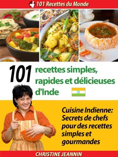 101 Recettes simples, rapides et délicieuses d'Inde [Cuisine indienne: Secrets de chefs pour des recettes simples et gourmandes] (101 Recettes du Monde) (French Edition)