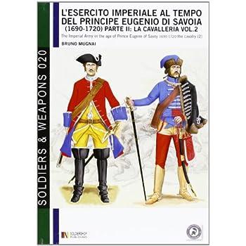 L'esercito Imperiale Al Tempo Del Principe Eugenio Di Savoia (1690 - 1720), Parte Ii: La Cavalleria Vol. 2: The Imperial Army In The Age Of Prince Eugene Of Savoy 1690-1720 - The Cavalry (2)
