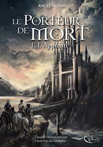 Le Porteur de Mort: Tome 1 - L'Apprenti par Angel Arekin