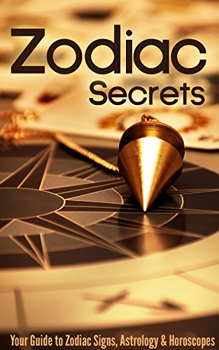 Zodiac Secrets: Your Guide to Zodiac Signs, Astrology & Horoscopes (English Edition)