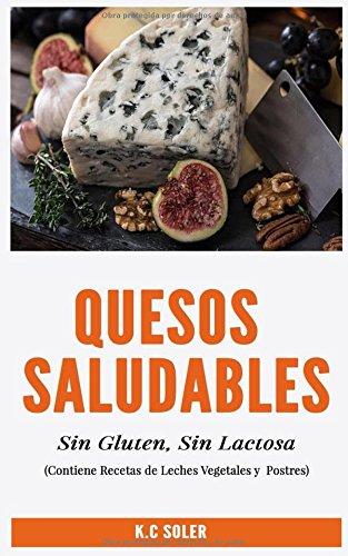 Quesos Saludables, Sin Gluten, Sin Lactosa: Recetas Fáciles y deliciosas