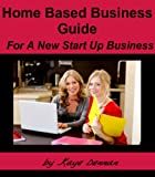 Home Based Business Guide For A New Start Up Business (Home Business)