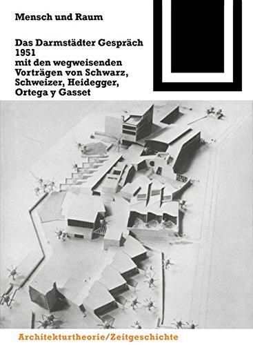 Mensch und Raum: Das Darmstädter Gespräch 1951 mit den wegweisenden Vorträgen von Schwarz, Schweizer, Heidegger, Ortega y Gasset (Bauwelt Fundamente, Band 94)