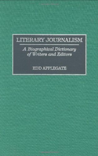 Literary Journalism: A Biographical Dictionary of Writers and Editors by Edd C. Applegate (1996-09-30)