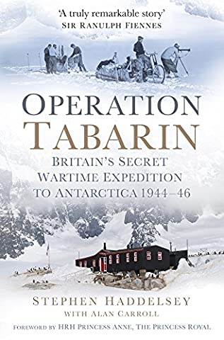 Operation Tabarin: Britain's Secret Wartime Expedition to Antarctica 1944-46