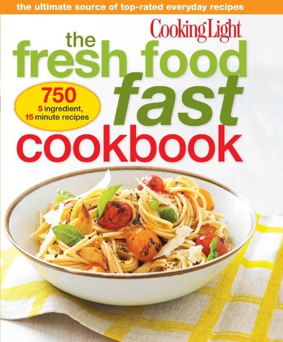 The Fresh Food Fast Cookbook: The Ultimate Collection of Top-Rated Everyday Dishes (Cooking Light)