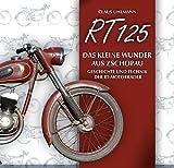 RT 125 - Das kleine Wunder aus Zschopau: Geschichte und Technik der RT-Motorräder