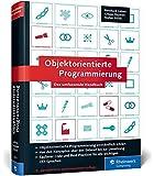Objektorientierte Programmierung: Das umfassende Handbuch. Lernen Sie die Prinzipien guter Objektorientierung.